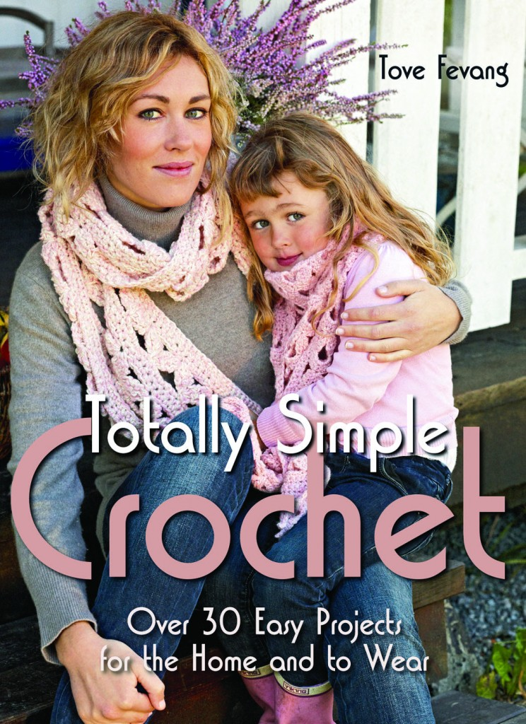 Totally Simple Crochet, Over 30 Easy Projects for the Home and to Wear